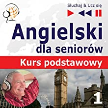 Angielski dla seniorów - Kurs podstawowy, część 1: Czlowiek i rodzina (Sluchaj & Ucz sie) Audiobook by Dorota Guzik Narrated by Lara Kalenik, Barbara Kubica-Daniel, Michael Brown, Aleksy Perski, Tadeusz Z. Wolanski