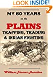My Sixty Years on the Plains: Trappin...
