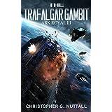 The Trafalgar Gambit (Ark Royal Book 3) ~ Christopher Nuttall