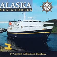 Alaska Sea Stories - Five Volume Set (       UNABRIDGED) by Captain William M. Hopkins Narrated by Bob Kern
