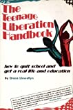 The Teenage Liberation Handbook: How to Quit School and Get a Real Life and Education (0962959103) by Grace Llewellyn