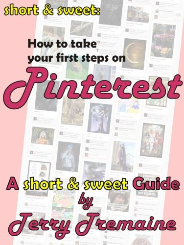 short &amp; sweet: How to take your first steps on Pinterest (short &amp; sweet guides)