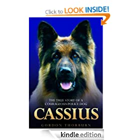 Cassius - The True Story of a Courageous Police Dog: The True Story of World's Greatest Police Dog