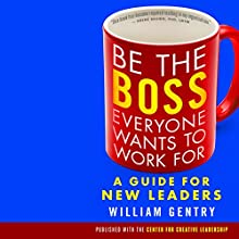 Be the Boss Everyone Wants to Work For: A Guide for New Leaders Audiobook by William A. Gentry, Ph.D. Narrated by Tom Dheere
