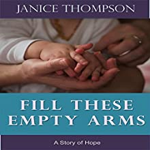 Fill These Empty Arms (       UNABRIDGED) by Janice Thompson Narrated by Sharon Olivia Blumberg