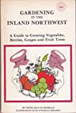 Gardening in the Inland Northwest: A Guide to Growing Vegetables, Berries, Grapes, and Fruit Trees