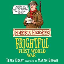 Horrible Histories: Frightful First World War Audiobook by Terry Deary, Martin Brown Narrated by Terry Deary
