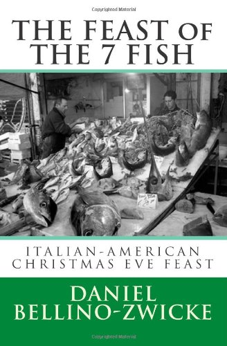THE FEAST of 7 THE FISH: An ITALIAN-AMERICAN CHRISTMAS EVE FEAST: Daniel Bellino-Zwicke: 9781481100397: Amazon.com: Books