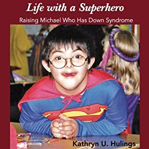 Life with a Superhero: Raising Michael Who Has Down Syndrome | [Kathryn U. Hulings]