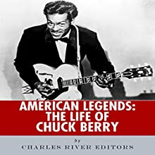 American Legends: The Life of Chuck Berry (       UNABRIDGED) by Charles River Editors Narrated by Dale Smelko