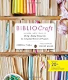 BiblioCraft: A Modern Crafters Guide to Using Library Resources to Jumpstart Creative Projects