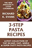 Super Easy 3-Step Pasta Recipes: Latest Collection 0f Top 30 Easy, Fast, Simple & Super-Tasty Pasta Recipes