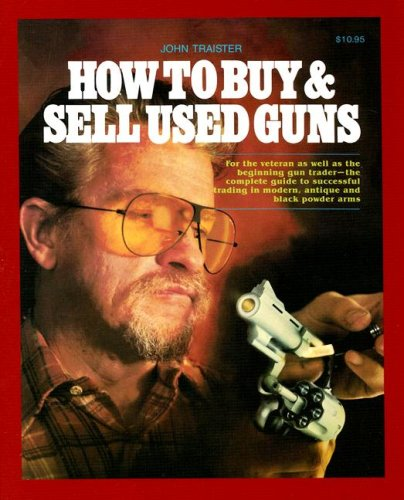 How to Buy and Sell Used Guns, John Traister