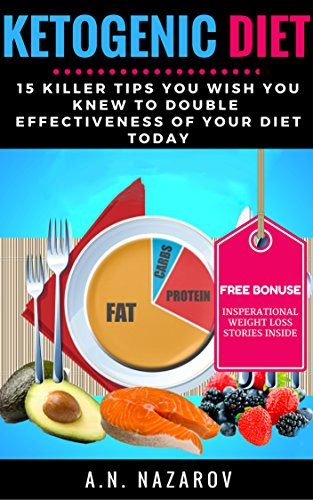 KETOGENIC DIET: 15 Killer Tips You Wish You Knew Before To Double Effectiveness of Your Diet Today: -ketogenic diet guide, to avoid mistakes (Weight loss)