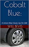 Cobalt Blue:: A Union Man Gives Up On GM