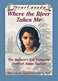 Dear Canada: Where the River Takes Me: The Hudson's Bay Diary of Jenna Sinclair, Fort Victoria, Vancouver's Island, 1849