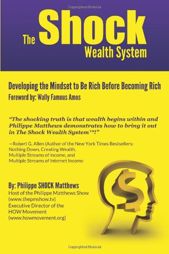 The Shock Wealth System: Developing The Mindset To Be Rich Before Becoming Rich