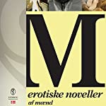 M - erotiske noveller af mænd | Daniel Gillet,Jeppe Krogsgaard Christensen,Åke Edwardson,Tomas Lagermand Lundme,Jesper Bernt