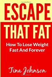 Escape That Fat - How To Lose Weight Fast And Forever