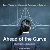 Ahead of the Curve: Two Years at Harvard Business School | [Philip Delves Broughton]