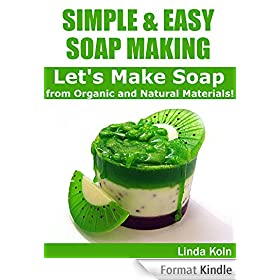 Simple & Easy Soap Making: Let's Make Soap from Organic and Natural Materials! - Easy-to-Follow Guide (Soap Making from Scratch) (English Edition)