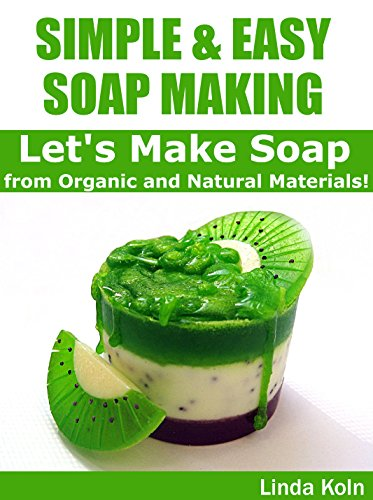 Free Kindle Book : Simple & Easy Soap Making: Let