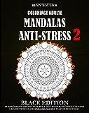 Coloriage Adulte Mandalas Anti-Stress Black Edition 2: 40 Mandalas Sur Fond Noir Pour Déstresser, Se Concentrer Et Lâcher Prise En Créant Une Oeuvre D'Art Irrésistible....
