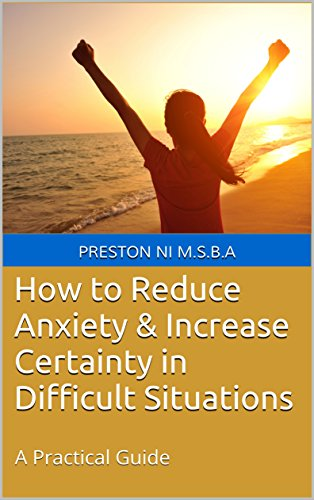 how-to-reduce-anxiety-increase-certainty-in-difficult-situations-a-practical-guide-english-edition