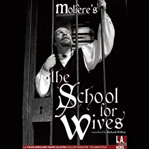 School for Wives (Dramatized) | [Moliere, Richard Wilbur (translator)]