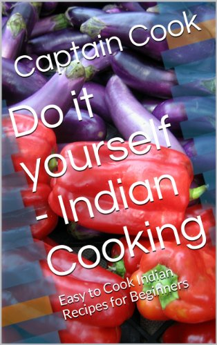 Do it yourself - Indian Cooking: Easy to Cook Indian Recipes for Beginners by Captain Cook