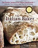 The Italian Baker, Revised: The Classic Tastes of the Italian Countryside—Its Breads, Pizza, Focaccia, Cakes, Pastries, and Cookies