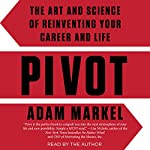 Pivot: The Art and Science of Reinventing Your Career and Life | Adam Markel