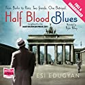 Half Blood Blues (       UNABRIDGED) by Esi Edugyan Narrated by Kyle Riley