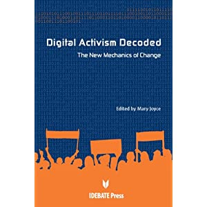 Digital Activism Decoded: The New Mechanics of Change Mary Joyce
