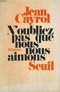 N'oubliez pas que nous nous aimons par Jean Cayrol