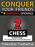 Chess: Conquer your Friends with 4 Daredevil Openings: Chess Openings for Casual Players and Post-Beginners (The Skill Artist's Guide - Chess Strategy, Chess Books Book 2) (English Edition)