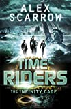 Alex Scarrow TimeRiders: The Infinity Cage (book 9)