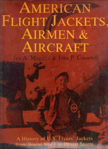 American Flight Jackets, Airmen & Aircraft: A History of U.S. Flyers' Jackets from World War I to Desert Storm (Schi
