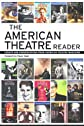 The American Theatre Reader: Essays and Conversations from American Theatre magazine