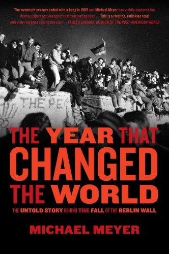 The Year that Changed the World: The Untold Story Behind the Fall of the Berlin Wall, Michael Meyer