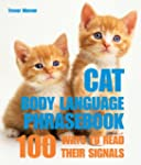 Cat Body Language Phrasebook: 100 Way...