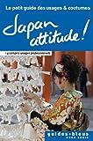 Japan Attitude ! Le petit guide des usages et coutumes : Japon, guide, usages et coutumes (Hors s�rie - Guide Bleu)