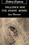 Falconer and the Great Beast (Medieval Mysteries) (1906288666) by Morson, Ian