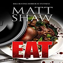 Eat: An Extreme Horror | Livre audio Auteur(s) : Matt Shaw Narrateur(s) : Craig Beck