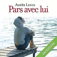 Pars avec lui | Livre audio Auteur(s) : Agnès Ledig Narrateur(s) : Anne-Sophie Nallino