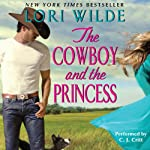 The Cowboy and the Princess (       UNABRIDGED) by Lori Wilde Narrated by C. J. Critt