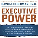 Executive Power: Use Psychological Strategies to Create an Advantage in Any Business Situation (       UNABRIDGED) by David J. Lieberman Narrated by David J. Lieberman