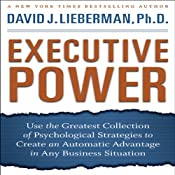 Executive Power: Use Psychological Strategies to Create an Advantage in Any Business Situation | [David J. Lieberman]