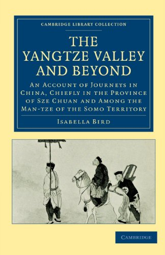 The Yangtze Valley and Beyond: An Account of Journeys in China, Chiefly in the Province of Sze Chuan and Among the Man-tze of the Somo Territory (Cambridge Library Collection - Travel and Exploration in Asia)