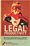 img - for Legal Productivity: How Project Management, GTD, and Tomatoes Can Transform the Way You Practice Law book / textbook / text book